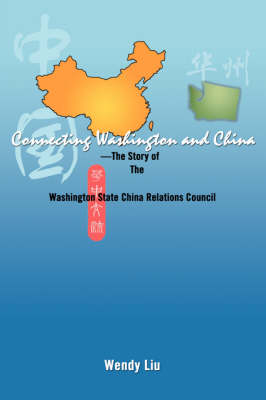 Connecting Washington and China: ---The Story of the Washington State China Relations Council (Paperback)