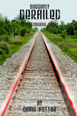 Suddenly Derailed: A Pittsburgh Story (Paperback)