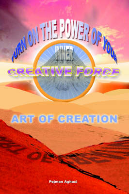 Art of Creation: Turn On The Power Of Your Inner Creative Force (Paperback)