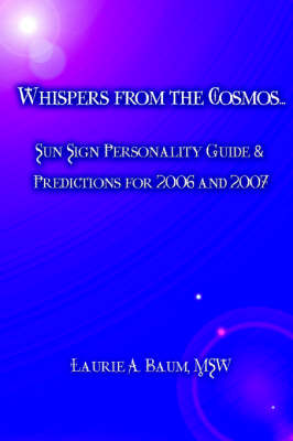 Whispers from the Cosmos...: Sun Sign Personality Guide & Predictions for 2006 and 2007 (Paperback)