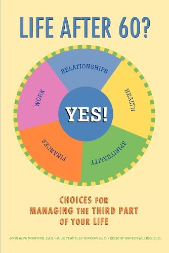 Life After 60? Yes!: Choices for Managing the Third Part of Your Life (Paperback)