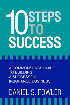 10 Steps to Success: A Commonsense Guide to Building a Successful Insurance Business (Paperback)