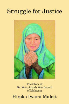 Struggle for Justice: The Story of Dr. WAN Azizah WAN Ismail of Malaysia (Paperback)