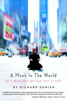 A Monk in the World: Fully Being Your Spiritual Self in Life (Paperback)