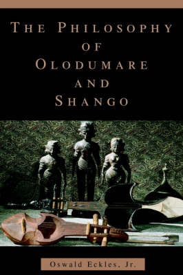 The Philosophy of Olodumare and Shango (Paperback)