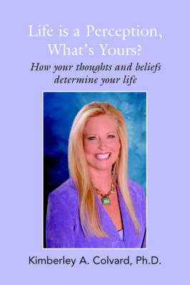 Life Is a Perception, What's Yours?: How Your Thoughts and Beliefs Determine Your Life (Paperback)