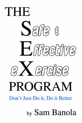The Safe & Effective Exercise Program: Don't Just Do It, Do It Better (Paperback)