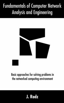 Fundamentals of Computer Network Analysis and Engineering: Basic Approaches for Solving Problems in the Networked Computing Environment (Paperback)