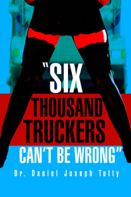 Six Thousand Truckers Can't Be Wrong (Paperback)
