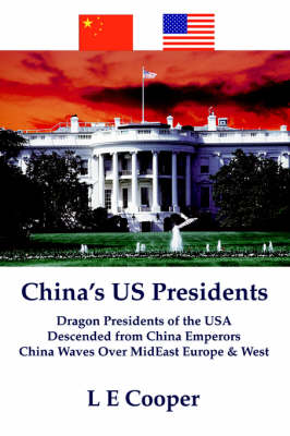 China's US Presidents: Dragon Presidents of the USA</br>Descended from China Emperors</br>China Waves Over MidEast Europe & West (Paperback)