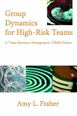 Group Dynamics for High-Risk Teams: A 'Team Resource Management' (Trm) Primer (Paperback)
