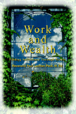 Work and Wealth: Finding Sufficiency Through Prayer (Paperback)