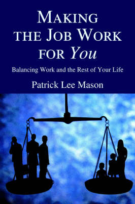 Making the Job Work for You: Balancing Work and the Rest of Your Life (Paperback)