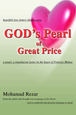 God's Pearl of Great Price: Heartfelt Love Letters Illuminating a Pearl; A Translucent Luster in the Heart of Princess Mahsa (Paperback)