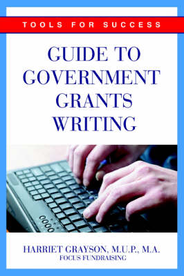 Guide to Government Grants Writing: Tools for Success (Paperback)