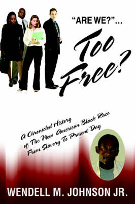 Too Free: A Chronicled History of the New American Black Race from Slavery to Present Day (Paperback)