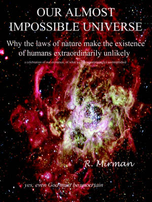 Our Almost Impossible Universe: Why the Laws of Nature Make the Existence of Humans Extraordinarily Unlikely (Paperback)