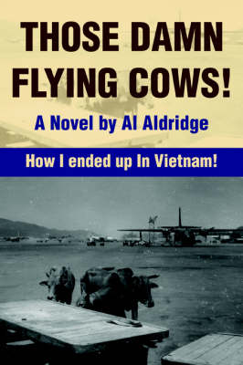 Those Damn Flying Cows!: How I ended up in Vietnam! (Paperback)