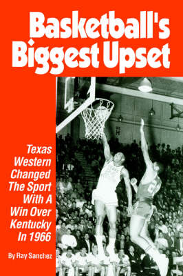 Basketball's Biggest Upset: Texas Western Changed the Sport with a Win Over Kentucky in 1966 (Paperback)