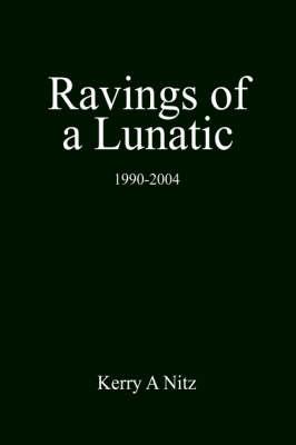 Ravings of a Lunatic: 1990-2004 (Paperback)