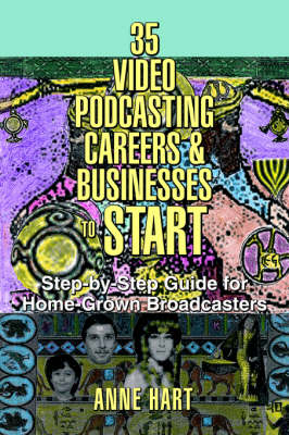35 Video Podcasting Careers and Businesses to Start: Step-By-Step Guide for Home-Grown Broadcasters (Paperback)