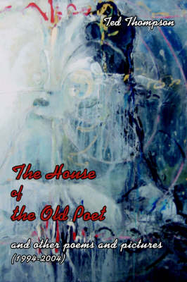 The House of the Old Poet: And Other Poems and Pictures (1994-2004) (Paperback)