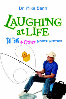 Laughing at Life: Tall Tales & Other Short Stories (Paperback)