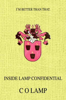 Inside Lamp Confidential: I'm Better Than That. (Paperback)