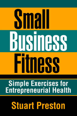 Small Business Fitness: Simple Exercises for Entrepreneurial Health (Paperback)