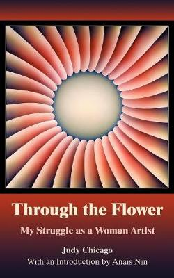 Through the Flower: My Struggle as a Woman Artist (Paperback)