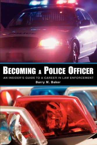 Becoming a Police Officer: An Insider's Guide to a Career in Law Enforcement (Paperback)