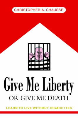 Give Me Liberty or Give Me Death: Learn to Live Without Cigarettes (Paperback)