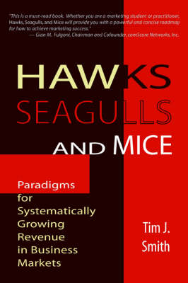Hawks, Seagulls, and Mice: Paradigms for Systematically Growing Revenue in Business Markets (Paperback)