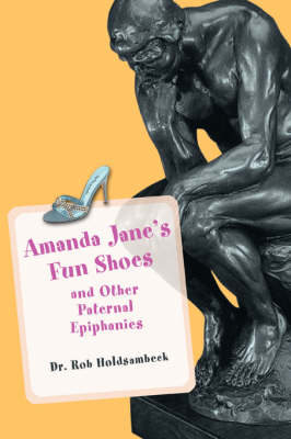 Amanda Jane's Fun Shoes: And Other Paternal Epiphanies (Paperback)