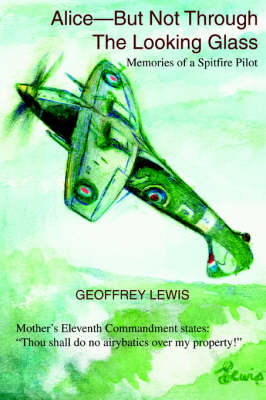 Alice-But Not Through the Looking Glass: Memories of a Spitfire Pilot (Paperback)