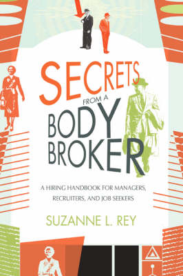 Secrets from a Body Broker: A Revealing, No-Nonsense Handbook for Hiring Managers, Recruiters, and Job Seekers (Paperback)