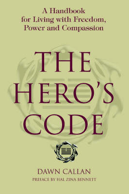 The Hero's Code: A Handbook for Living with Freedom, Power and Compassion (Paperback)