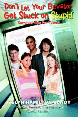 Don't Let Your Elevator Get Stuck on Stupid: Survival Tips for Teens (Paperback)