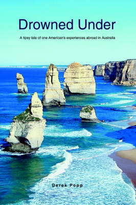 Drowned Under: A Tipsy Tale of One American's Experiences Abroad in Australia (Paperback)