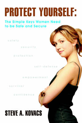 Protect Yourself: The Simple Keys Women Need to Be Safe and Secure (Paperback)