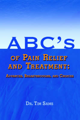 ABC's of Pain Relief and Treatment: Advances, Breakthroughs, and Choices (Paperback)