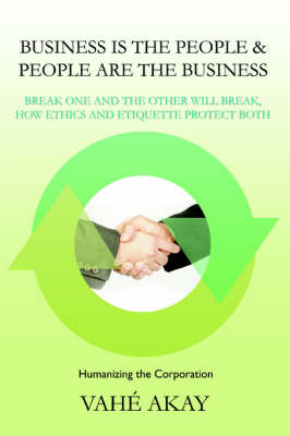 Business Is the People & People Are the Business: Break One and the Other Will Break, How Ethics and Etiquette Protect Both (Paperback)