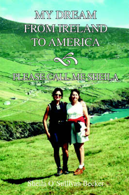 My Dream from Ireland to America: Please Call Me Sheila (Paperback)