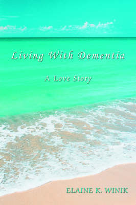 Living with Dementia: A Love Story (Paperback)