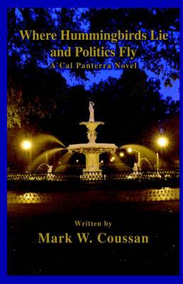 Where Hummingbirds Lie and Politics Fly: A Cal Panterra Novel (Paperback)