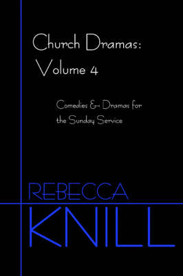 Church Dramas: Volume 4: Comedies & Dramas for the Sunday Service (Paperback)