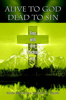 Alive to God Dead to Sin: Time with Him Touching Him (Paperback)