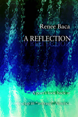 A Reflection: A Poet's Look Back at Growing Up in Average America. (Paperback)