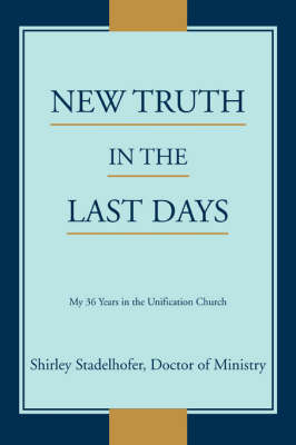 New Truth in the Last Days: My 36 Years in the Unification Church (Paperback)