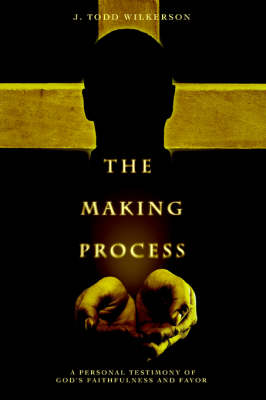 The Making Process: A Personal Testimony of God's Faithfulness and Favor (Paperback)